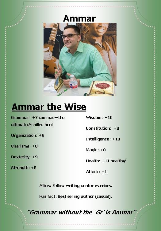 "Ammar Habib is a tutor in the writing center who is also a successful author. His memorable quote is ""Grammar without GR is Ammar."""